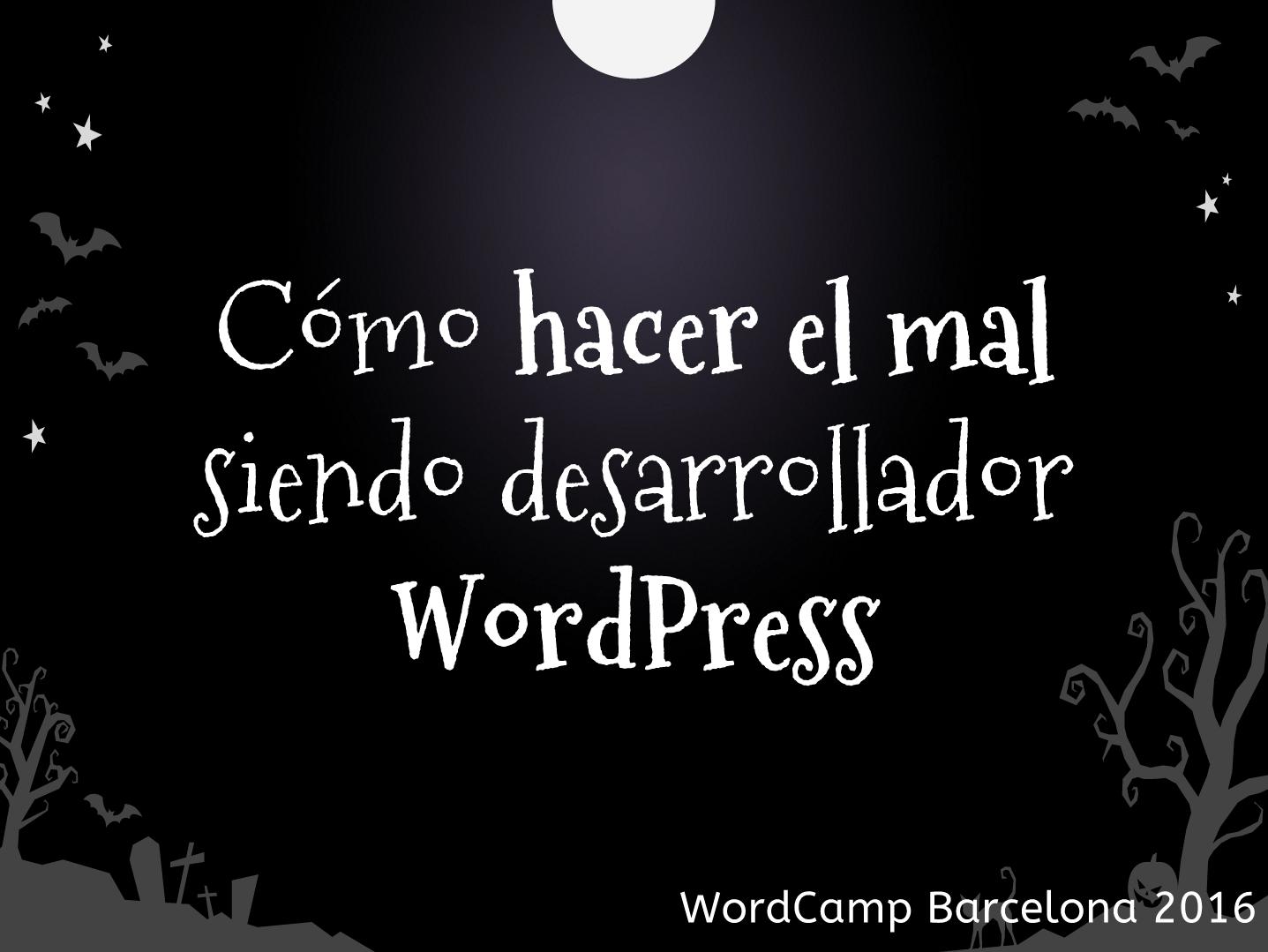 Cómo hacer el mal siendo desarrollador WordPress