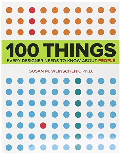 100 Things Every Designers Needs to Know about People by Susan M. Weinschenk